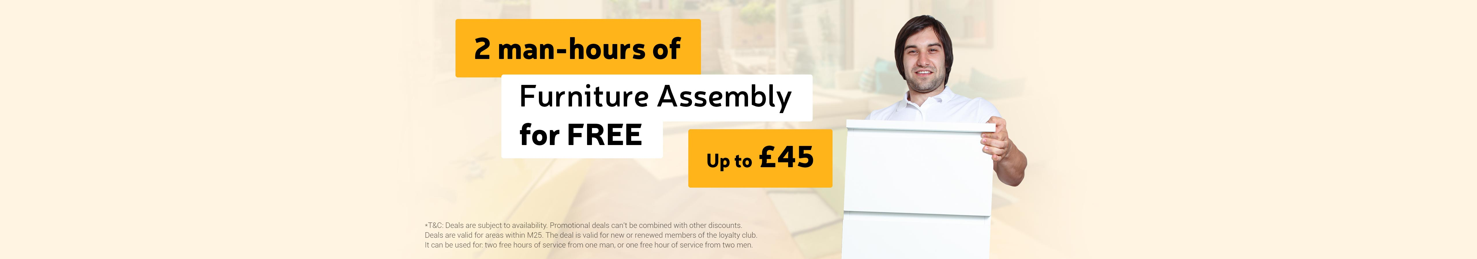 2 man-hours of Furniture assembly for free (up to £45)